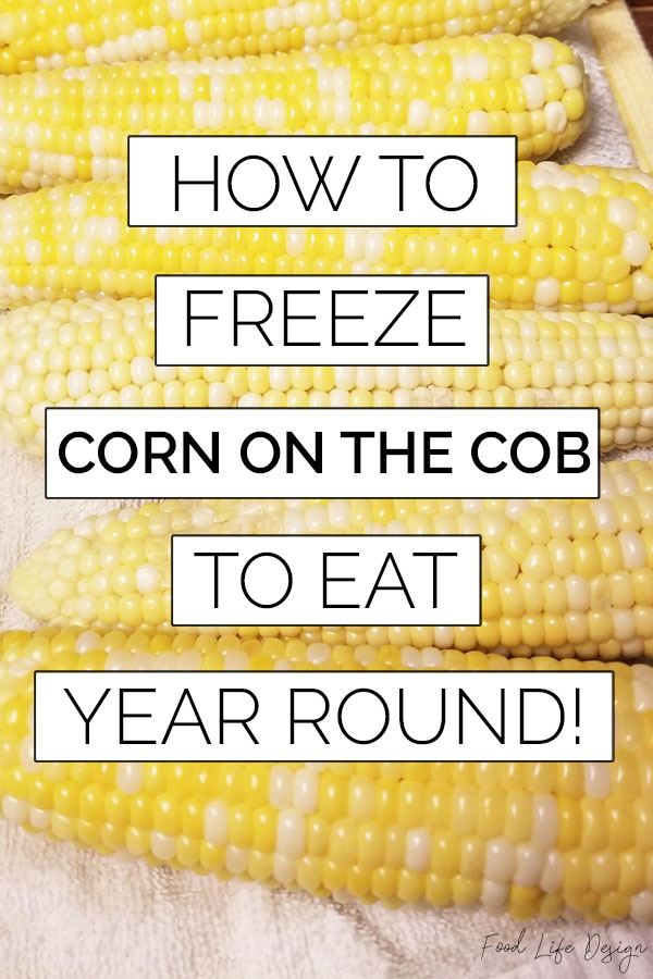 How to Freeze Corn on the Cob to Eat Year Round - Food Life Design