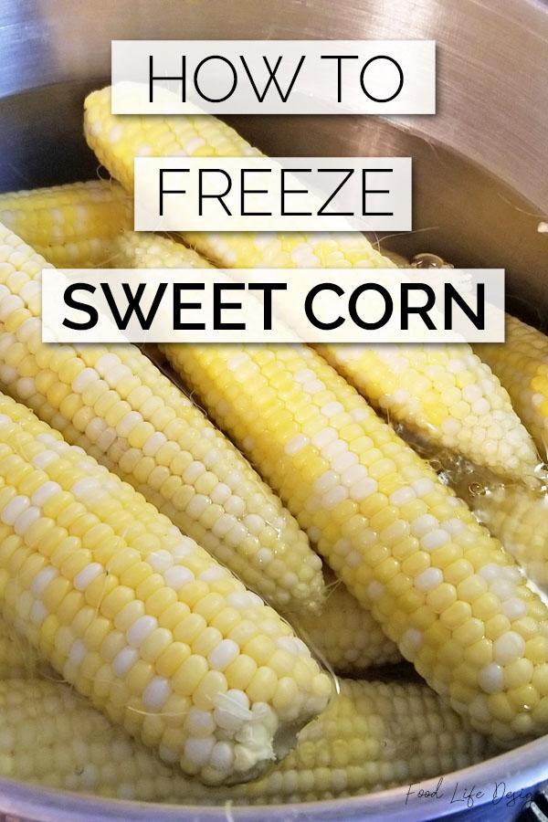 How to Freeze Sweet Corn - Food Life Design