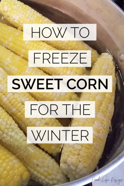 How to Freeze Sweet Corn for the Winter - Food Life Design