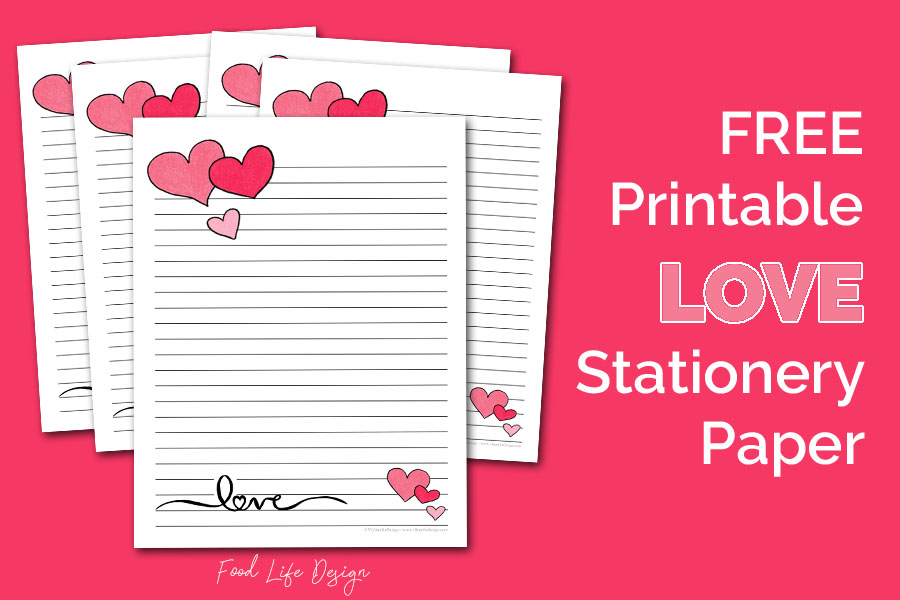 Free Printable Love Stationery Paper for Valentines Day - Food Life Design
