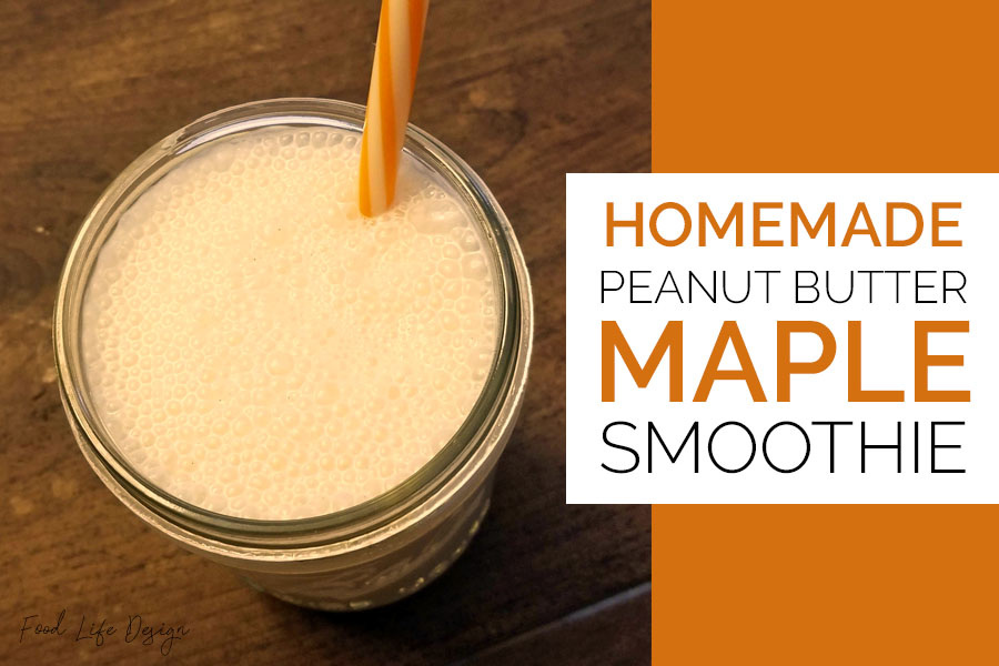 Homemade Peanut Butter Maple Smoothie - Food Life Design
